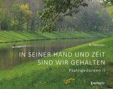 In seiner Hand und Zeit sind wir gehalten - Psalmgedanken II