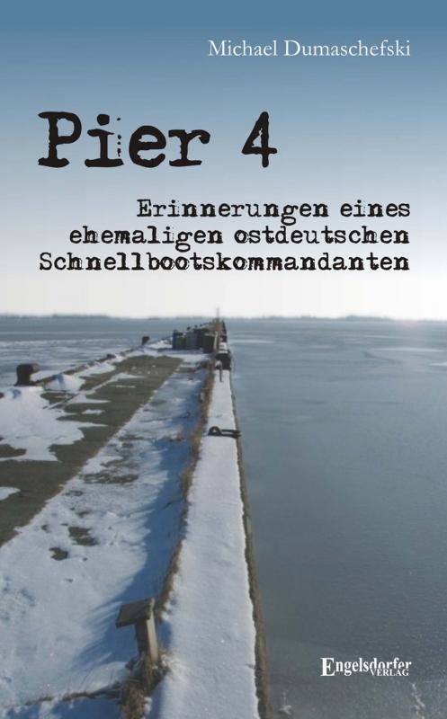 Pier 4. Erinnerungen eines ehemaligen ostdeutschen Schnellbootskommandanten