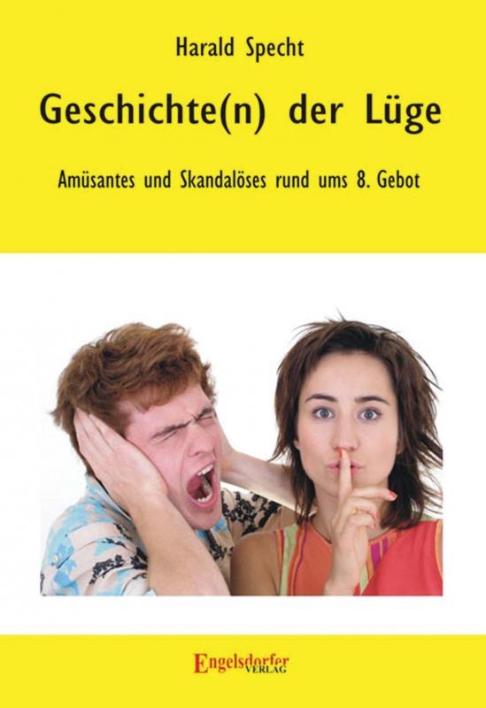 Geschichte(n) der Lüge - Amüsantes und Skandalöses rund ums 8. Gebot