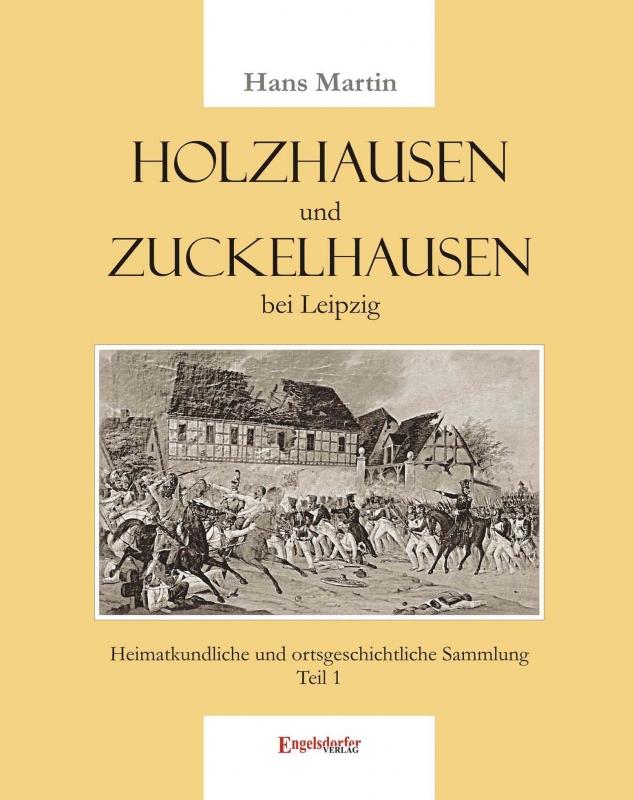 Holzhausen und Zuckelhausen bei Leipzig. Heimatkundliche und ortsgeschichtliche Sammlung - Teil 1