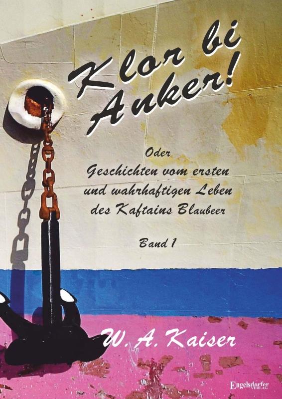 Klor bi Anker! Oder Geschichten vom ersten und wahrhaftigen Leben des Kaftains Blaubeer (Band 1)