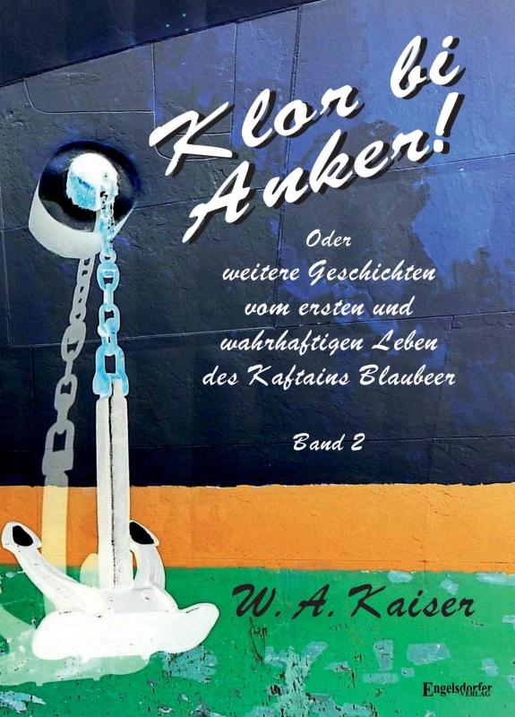 Klor bi Anker! Oder Weitere Geschichten vom ersten und wahrhaftigen Leben des Kaftains Blaubeer (Band 2)