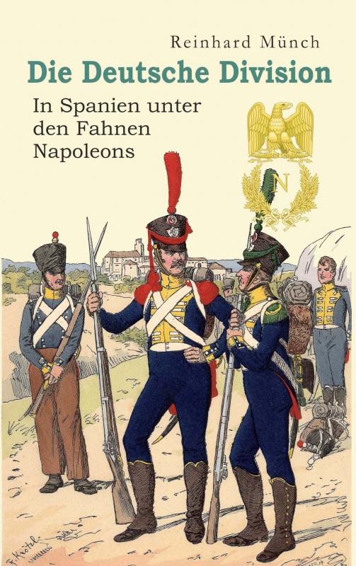 Die Deutsche Division – In Spanien unter den Fahnen Napoleons