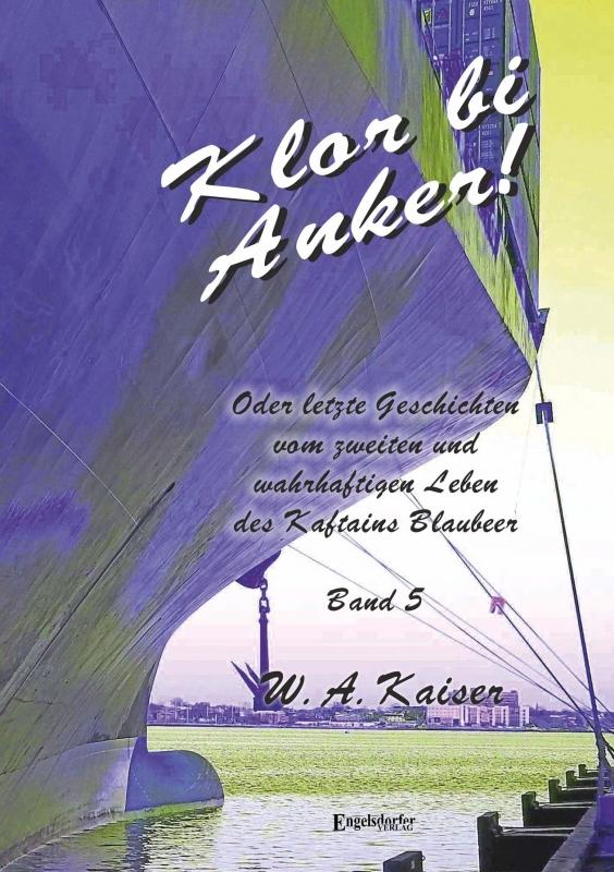 Klor bi Anker! Oder letzte Geschichten vom zweiten und wahrhaftigen Leben des Kaftains Blaubeer (Band 5)