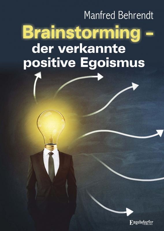 Brainstorming – der verkannte positive Egoismus