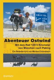 Abenteuer Ostwind. Mit dem Rad 12572 Kilometer von München nach Peking