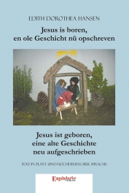 Jesus is boren, en ole Geschicht nü opschreven. Jesus ist geboren, eine alte Geschichte neu aufgeschrieben