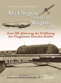 Als Fliegen noch ein Wagnis war. Zum 100. Jahrestag der Eröffnung des Flugplatzes Dresden-Kaditz