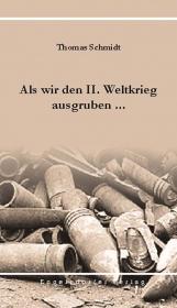 Als wir den II. Weltkrieg ausgruben ...