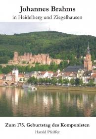 Johannes Brahms in Heidelberg und Ziegelhausen. Zum 175. Geburtstag des Komponisten