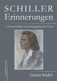 Schiller - Erinnerungen. Lebensrückblick in autobiographischer Form