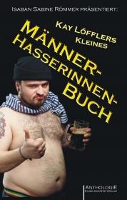 Kay Löfflers Kleines Männerhasserinnenbuch