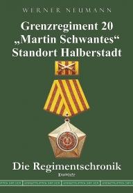 """Grenzregiment 20 """"Martin Schwantes"""" Standort Halberstadt. Die Regimentschronik"""