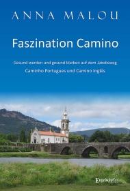 Faszination Camino - Gesund werden und gesund bleiben auf dem Jakobsweg