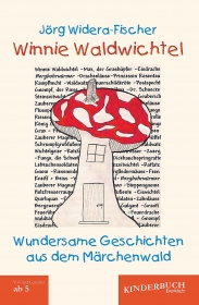 Winnie Waldwichtel: Wundersame Geschichten aus dem Märchenwald