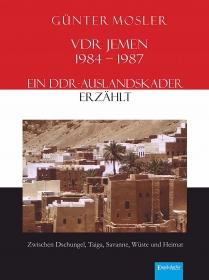 VDR Jemen 1984-1987 - ein DDR-Auslandskader erzählt