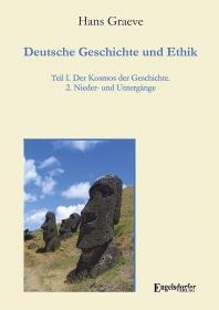 Deutsche Geschichte und Ethik: Teil I. Der Kosmos der Geschichte 2. Nieder- und Untergänge