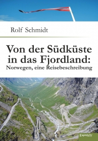 Von der Südküste in das Fjordland: Norwegen, eine Reisebeschreibung