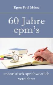 60 Jahre epms aphoristisch-sprichwörtlich verdichtet