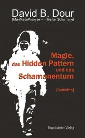 Magie, das Hidden Pattern und das Schamanentum und Gedichte