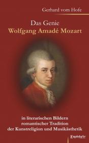 Das Genie Wolfgang Amadé Mozart in literarischen Bildern romantischer Tradition der Kunstreligion und Musikästhetik