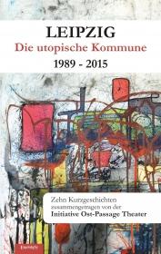 Leipzig - Die utopische Kommune 1989 – 2015