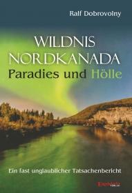 Wildnis Nordkanada - Paradies und Hölle