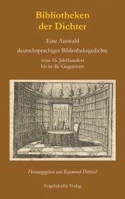 Bibliotheken der Dichter. Eine Auswahl deutschsprachiger Bibliotheksgedichte vom 16. Jahrhundert bis in die Gegenwart
