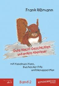 Gute-Nacht-Geschichten und andere Abenteuer mit Haselnuss-Hans, Buchecker-Fritz und Kienappel-Max (BAND 2)