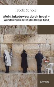 Mein Jakobsweg durch Israel – Wanderungen durch das Heilige Land