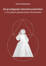 Die grundlegenden Katechismuswahrheiten in 33 grafisch-geometrischen Illustrationen