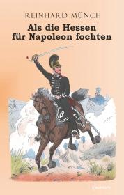 Als die Hessen FÜR Napoleon fochten