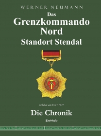 Das Grenzkommando Nord. Standort Stendal. Die Chronik.
