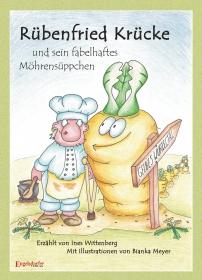 Rübenfried Krücke und sein fabelhaftes Möhrensüppchen