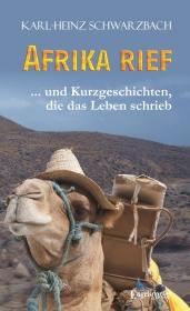 Afrika rief ... und Kurzgeschichten, die das Leben schrieb