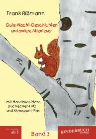 Gute-Nacht-Geschichten und andere Abenteuer mit Haselnuss-Hans, Buchecker-Fritz und Kienappel-Max (BAND 3)