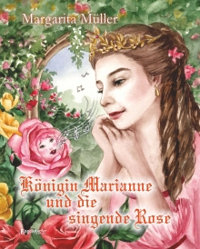 Königin Marianne und die singende Rose