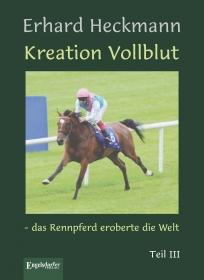 Kreation Vollblut – das Rennpferd eroberte die Welt (Band 3)