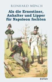 Als die Ernestiner, Anhalter und Lipper für Napoleon fochten