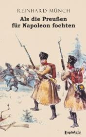 Als die Preußen für Napoleon fochten