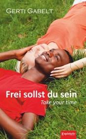 Frei sollst du sein – Take your time
