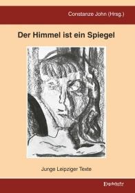 Der Himmel ist ein Spiegel - Junge Leipziger Texte