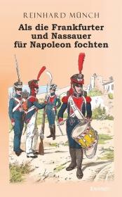 Als die Frankfurter und Nassauer für Napoleon fochten