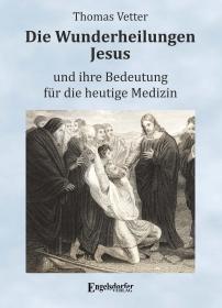 Die Wunderheilungen Jesus und ihre Bedeutung für die heutige Medizin