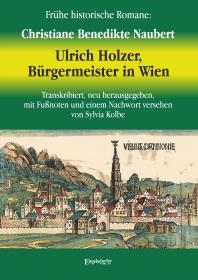 Ulrich Holzer, Bürgermeister in Wien. Erster und zweyter Theil von Naubert, Christiane Benedikte