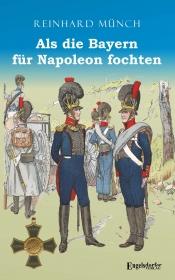 Als die Bayern für Napoleon fochten