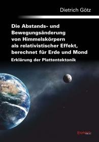 Die Abstands- und Bewegungsänderung von Himmelskörpern als relativistischer Effekt, berechnet für Erde und Mond - Erklärung der Plattentektonik