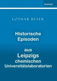 Historische Episoden aus Leipzigs chemischen Universitätslaboratorien