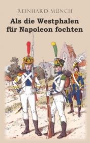 Als die Westphalen für Napoleon fochten