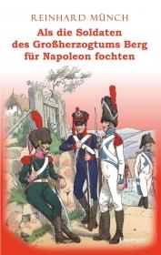 Als die Soldaten des Großherzogtums Berg für Napoleon fochten